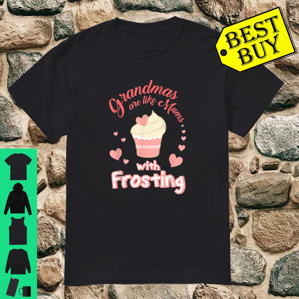 Grandmas are like Mums with Frosting shirt