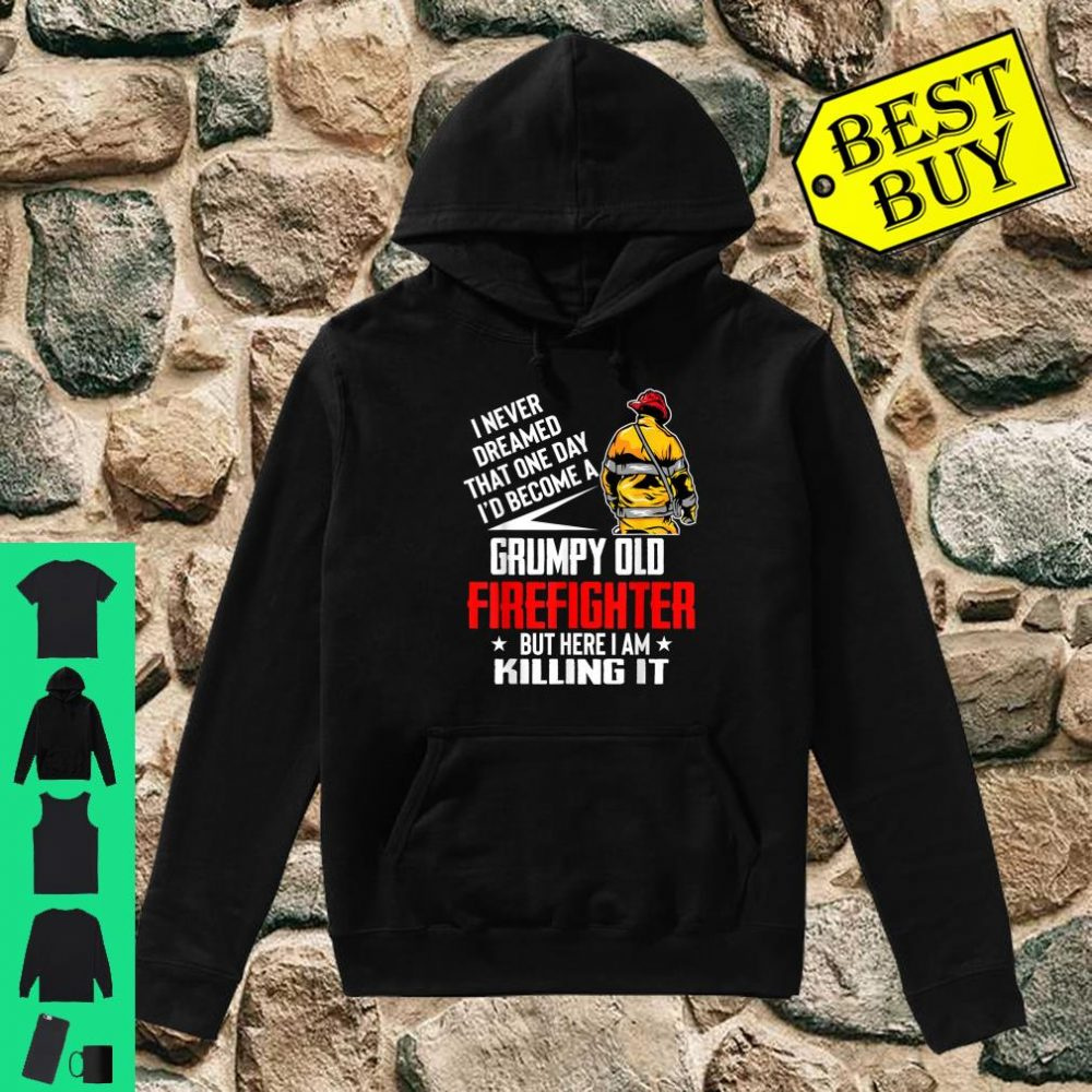 I Never Dreamed I'd Become A Grumpy Old Firefighter shirt hoodie