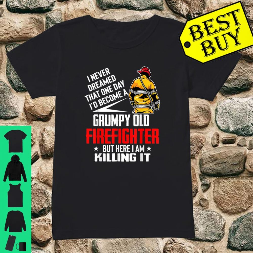 I Never Dreamed I'd Become A Grumpy Old Firefighter shirt ladies tee