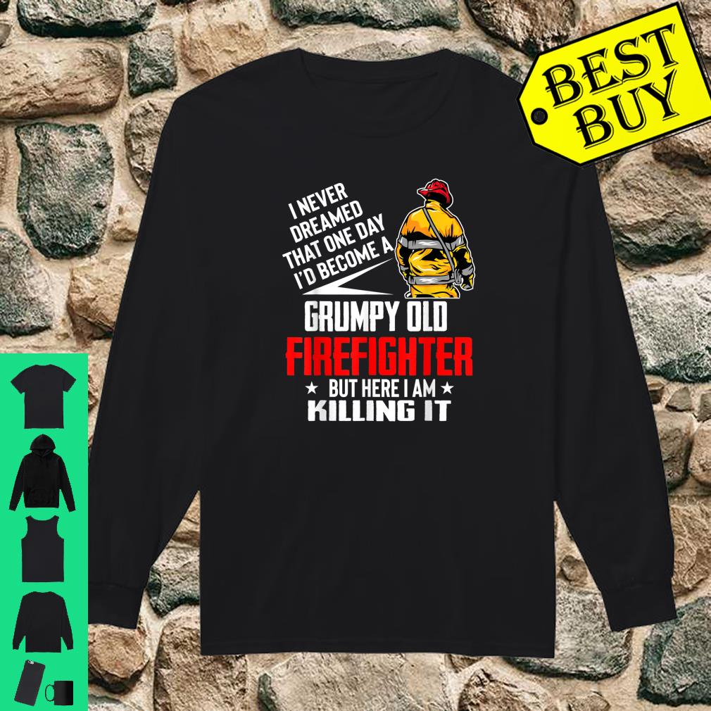 I Never Dreamed I'd Become A Grumpy Old Firefighter shirt long sleeved