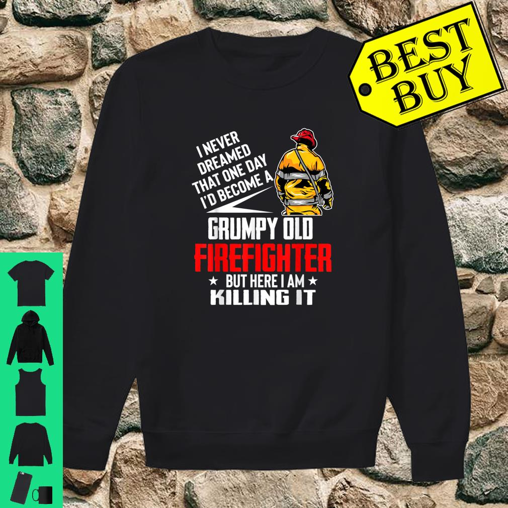 I Never Dreamed I'd Become A Grumpy Old Firefighter shirt sweater