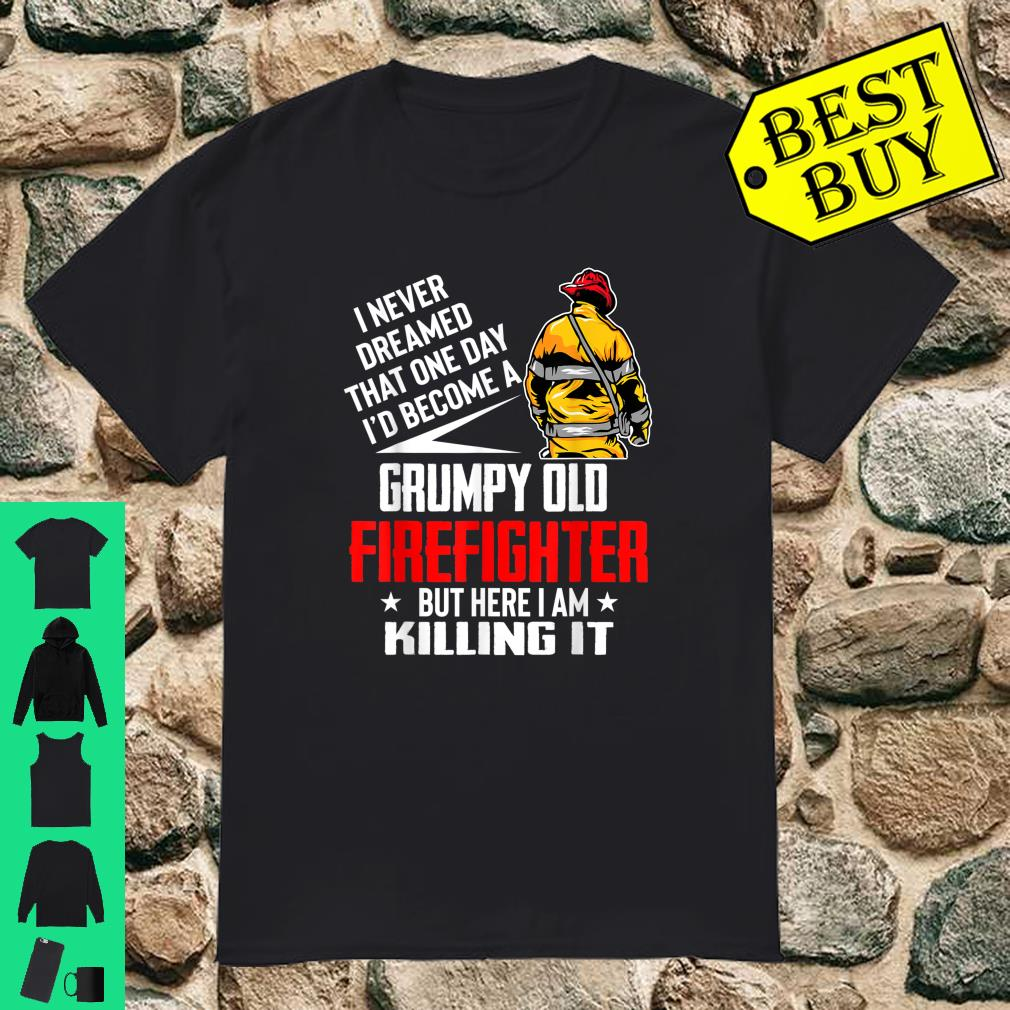 I Never Dreamed I'd Become A Grumpy Old Firefighter shirt