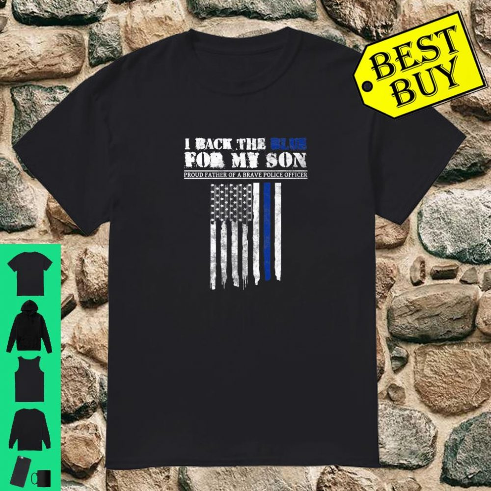 I back the blue for my son proud father of a brave police shirt
