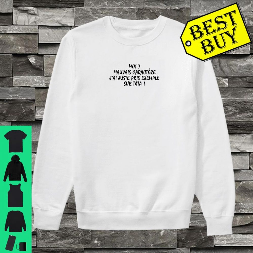Moi mauvais caractere j'ai juste pris exemple sur tata shirt sweater