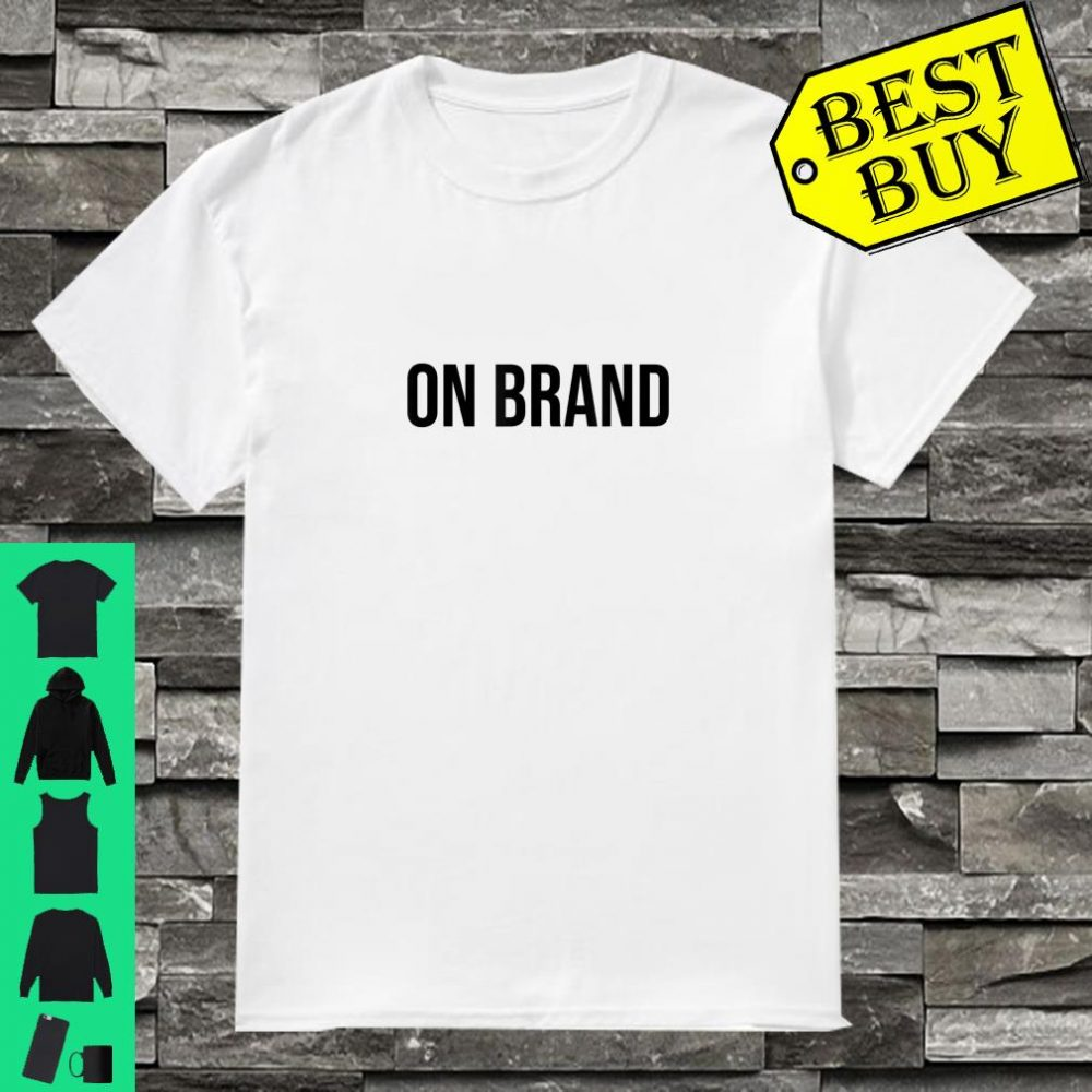 On Brand Bold Statement Fashion Quote Shirt