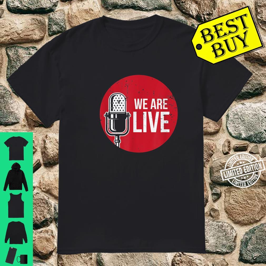 We Are Live Indie Podcasts Webcast Broadcast Microphone Shirt