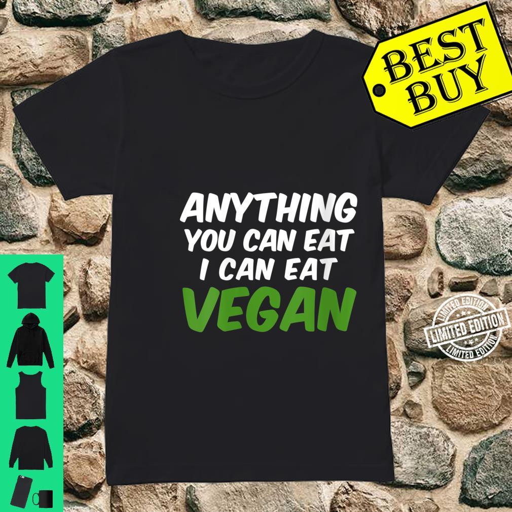 Womens Anything you can eat I can eat Vegan Shirt ladies tee