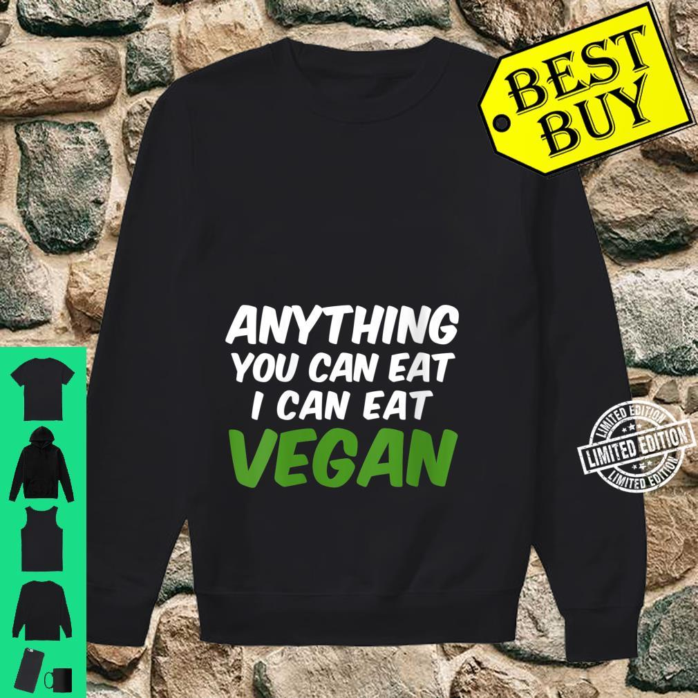 Womens Anything you can eat I can eat Vegan Shirt sweater