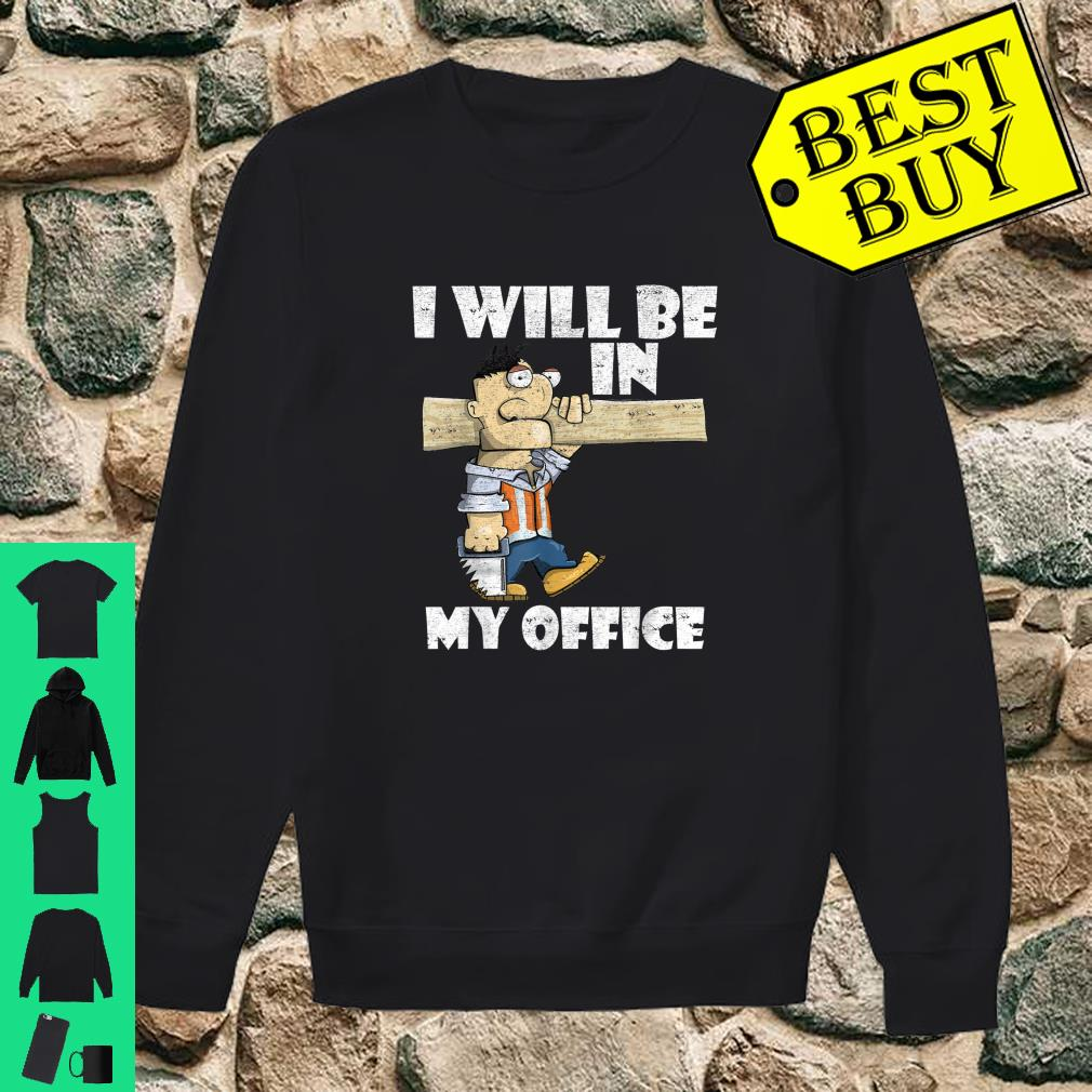 Woodworking Carpentry Woodworker manual labor I will be in my office shirt